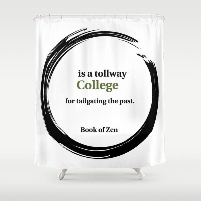 Zen Humor Quote On College Shower Curtain