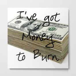 Money To Burn ( Law of Attraction Affirmation) Metal Print