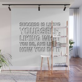 Success is liking yourself, liking what you do, and liking how you do it - Maya Angelou Quote Wall Mural