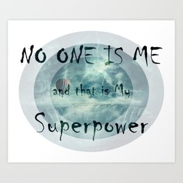 NO ONE IS ME and that is My Superpower Art Print