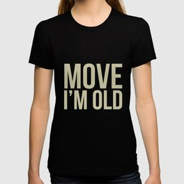 Move I'm Old Funny Senior Citizen Birthday Gag Gift Tshirts T-shirt