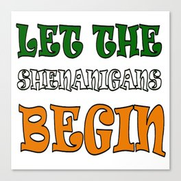 Let The Shenanigans Begin St Paddys Day Canvas Print