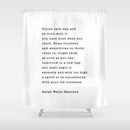 Ralph Waldo Emerson, Finish Each Day  Shower Curtain