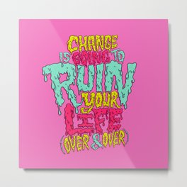 Change is Going to Ruin Your Life (Over & Over) Metal Print