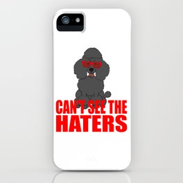 Perfect Gift For Dog Breed Poodle Lover T-shirt Design Can't see The Haters For Poodle Enthusiast iPhone Case