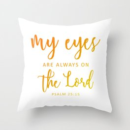 Christian,BibleVerse,My eyes are always on  the Lord,Psalm 25:15 Throw Pillow