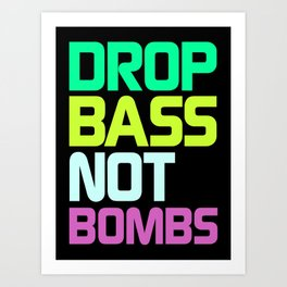 Drop Bass Not Bombs (Rage) Art Print
