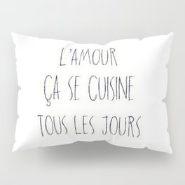 L'amour ça se cuisine Pillow Sham