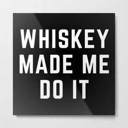 Whiskey Made Me Do It Funny Quote Metal Print