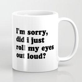 I'm Sorry Did I Just Roll My Eyes Out Loud Coffee Mug