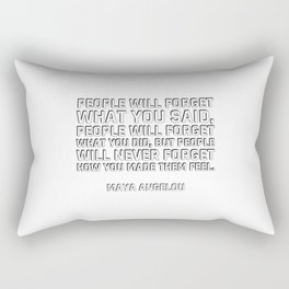 people will forget what you said, people will forget what you did, but people will never forget how Rectangular Pillow