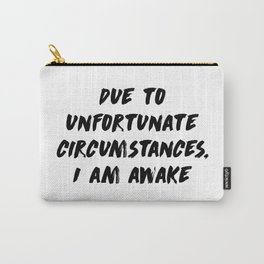Due to unfortunate circumstances, I am awake Carry-All Pouch