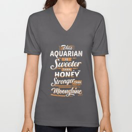 this aquarian is sweeter than honey stronger than moonshine awesome t-shirts Unisex V-Neck