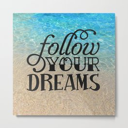 Follow your dream , beach , quotes , inspirational quote Metal Print