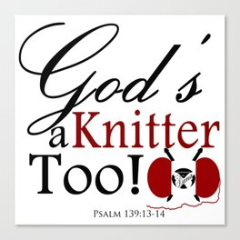 God's a Knitter Too Canvas Print
