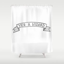 Yer A Wizard Shower Curtain