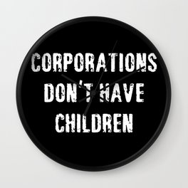 Corporations Don't Have Children Wall Clock