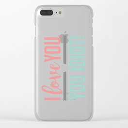 I Love You, You Idiot! Clear iPhone Case
