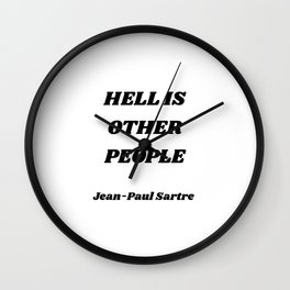 HELL IS OTHER PEOPLE - Jean-Paul Sartre Wall Clock