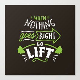 When Nothing Goes Right Go Lift Canvas Print