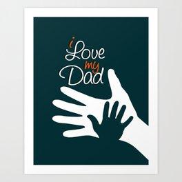 I Love my Dad - Happy Fathers Day Art Print