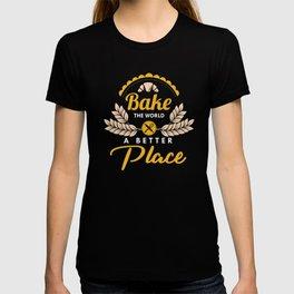 Baking Puns Baker Gifts Bake The World A Better Place T-shirt