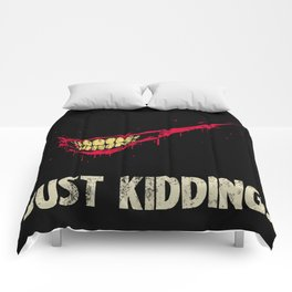 Just Kidding. Comforters