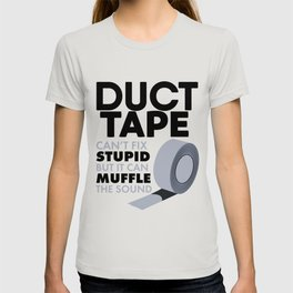 Duct Tape Can't Fix Stupid Funny Novelty T-shirt