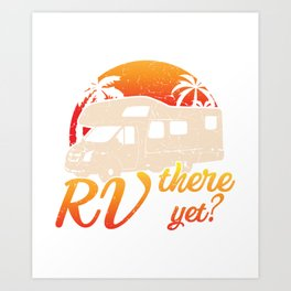 RV There Yet? - Campervan Outdoor Camping Adventure Gift Art Print