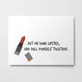 Put on some lipstick Metal Print