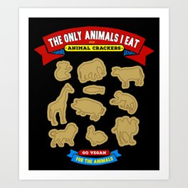The Only Animals I Eat are Animal Crackers Art Print