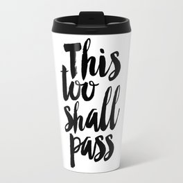 this too shall pass, inspirational quote,motivational poster,quote prints,black and white Travel Mug
