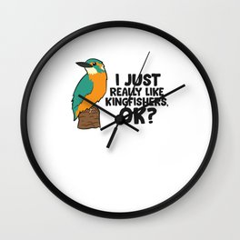 I Just Really Like Kingfishers Ok? Funny Kingfisher Bird Wall Clock