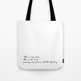 this is my story, this is my song Tote Bag