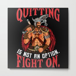 Viking - Quitting Is Not An Option Fight On Metal Print