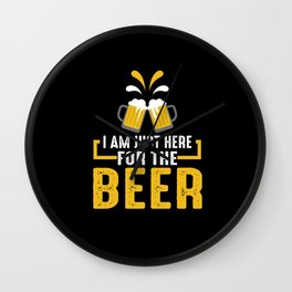 I am Just Here for the Beer Wall Clock