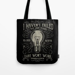 I haven't failed,i've just found 10000 ways that won't work.Thomas A. Edison Tote Bag