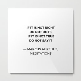 Stoic Inspiration Quotes - Marcus Aurelius Meditations - If it is not right do not so it - if it is Metal Print