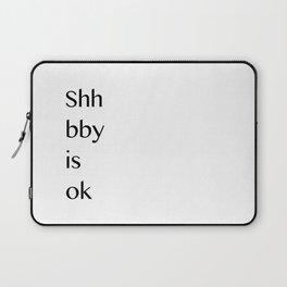 Shh bby is ok Laptop Sleeve