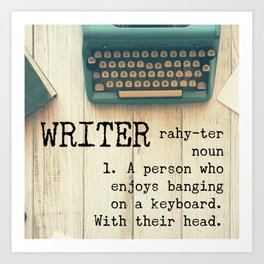 Writer - rahy-ter - 1. A person who enjoys banging on a keyboard. With their head. Art Print