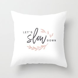 Let's Slow Down (Rose) Throw Pillow