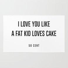 I love you like a fat kid loves cake Rug
