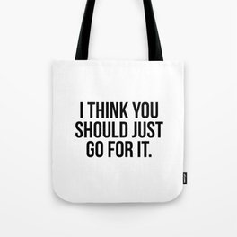 I think you should just go for it Tote Bag