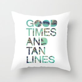 Good Times and Tan Lines Throw Pillow