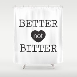 Better not Bitter Shower Curtain