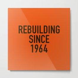 Rebuilding Since 1964 Metal Print