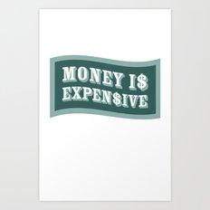 Money Is Expensive Art Print
