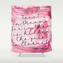 Trust in Dreams calligraphy Shower Curtain