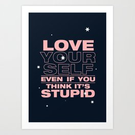 even if you think it's stupid Art Print