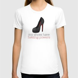 My Shoes Have Heeling Powers T-shirt